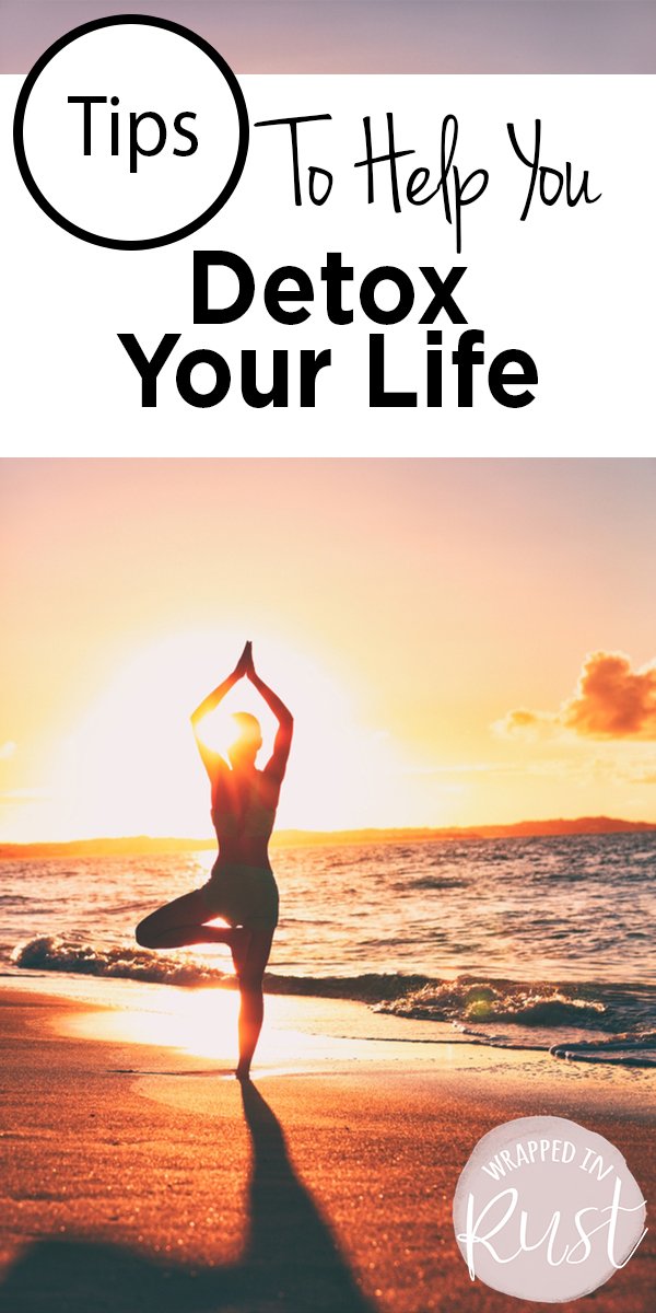Detox Your life | declutter | life tips | tips and tricks | detox | health | physical health | mental health | spiritual health