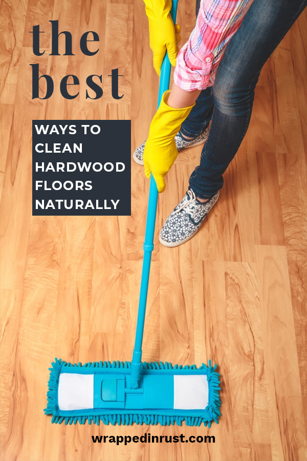 The Best Ways To Clean Hardwood Floors Naturally Wrapped